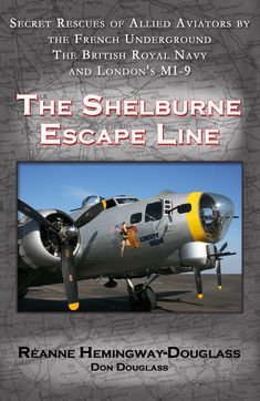 """Read """"The Shelburne Escape Line Secret Rescues of Allied Aviators by the French Underground the British Royal Navy and London's by Reanne Hemingway-Douglass available from Rakuten Kobo. Royal Navy, Book Cover Design, British Royals, World War Ii, True Stories, Adventure Travel, Fighter Jets, Aviation, This Book"""