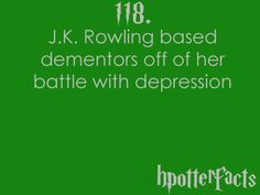Harry Potter Facts #118:    J.K. Rowling based dementors off of her battle with depression.