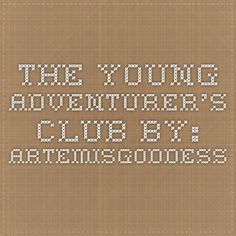 THE YOUNG ADVENTURER'S CLUB BY: ARTEMISGODDESS