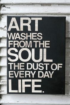 Pablo Picasso Quote: inspiration at its finest 'Art washes from the soul the dust of everyday life' . Great Quotes, Quotes To Live By, Me Quotes, Inspirational Quotes, Body Quotes, Motivational, Poster Quotes, Clever Quotes, Wall Quotes