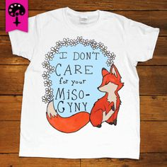 They have this in a tank top! Feminist Fox Doesn't Care For Your Misogyny -- Women's T-Shirt/Tanktop – Feminist Apparel. I want the white tank!