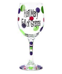 Another great find on #zulily! 'Hail Mary Full of Grapes' Wineglass by Sticky Bizness #zulilyfinds