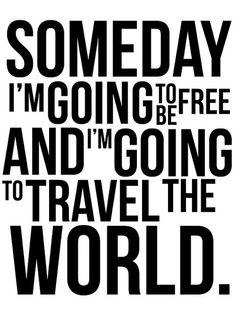 """Someday I'm going to be free and I'm going to travel the world.""  #yankinaustralia #travel"