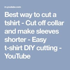 Best way to cut a tshirt - Cut off collar and make sleeves shorter - Easy t-shirt DIY cutting - YouTube