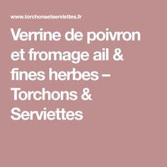 Verrine de poivron et fromage ail & fines herbes – Torchons & Serviettes