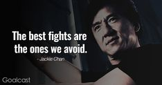 """""""The best fights are the ones we avoid."""" - Jackie Chan quote"""
