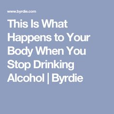 This Is What Happens to Your Body When You Stop Drinking Alcohol | Byrdie