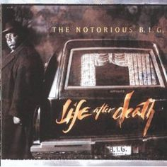 Life After Death. One of the best hip-hop albums ever IMO
