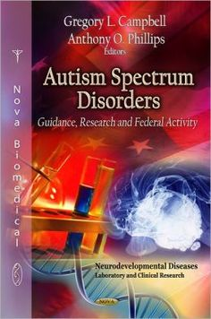 Campbell, G. L., & Phillips, A. O. (2012). Autism spectrum disorders: Guidance, research, and federal activity.