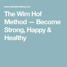 The Wim Hof Method — Become Strong, Happy & Healthy