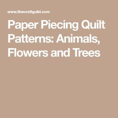 Paper Piecing Quilt Patterns: Animals, Flowers and Trees