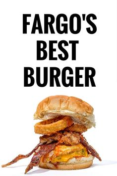The best burgers in Fargo, North Dakota.