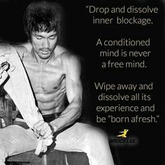 """Drop and dissolve inner blockage. A conditioned mind is never a free mind. Wipe away and dissolve all its experience and be ""born afresh"". Bob Marley, Eminem, Wisdom Quotes, Quotes To Live By, Life Quotes, Taoism Quotes, Qoutes, Martial Arts Quotes, Bruce Lee Martial Arts"