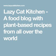 Lazy Cat Kitchen - A food blog with plant-based recipes from all over the world
