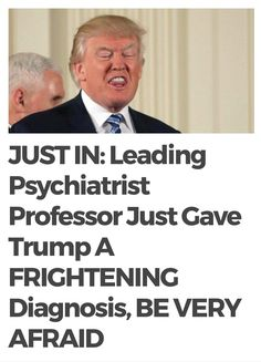 "A Professor at Johns Hopkins Univ. Medical, has boldly claimed that ""Donald Trump is dangerously mentally ill and temperamentally incapable of being president.""  He diagnosed the president with ""Malignant Narcissism"" and has detailed the symptoms and warning signs of such a condition including: (Click on ""Visit"" for full article)"