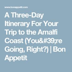 A Three-Day Itinerary For Your Trip to the Amalfi Coast (You're Going, Right?) | Bon Appetit