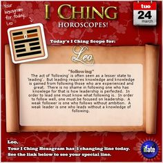 Today's I Ching Horoscope for Leo: You have 1 changing line!  Click here: http://www.ifate.com/iching_horoscopes_landing.html?I=788798&sign=leo&d=24&m=03