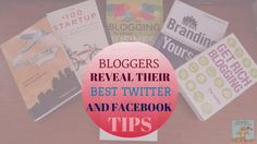 Bloggers Reveal Their Best Twitter And Facebook Tips