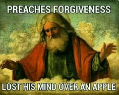 Really.....All-powerful?  Can't forgive as well as he commands us to....
