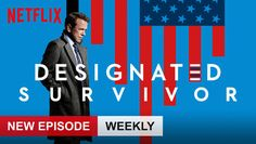 "Check out ""Designated Survivor"" on Netflix"