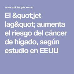 """El """"jet lag"""" aumenta el riesgo del cáncer de hígado, según estudio en EEUU"""