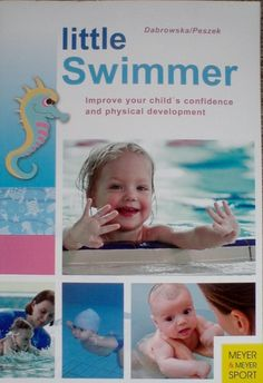 Little Swimmer: Improve Your Child s Confidence and Physical Development