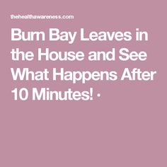 Burn Bay Leaves in the House and See What Happens After 10 Minutes! ·
