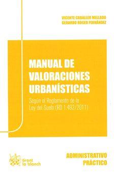 Manual de valoraciones urbanísticas : según el reglamento de la Ley del Suelo (RD 1.492/2011) / Vicente Caballer Mellado, Gerardo Roger Fernández. -  Valencia : Tirant lo Blanch, 2012
