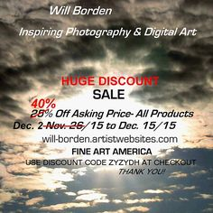 SALE-40% DISCOUNT-DEC. 2/15 TO DEC.15/15- ON ALL POSTED ASKING PRICES!! Does not apply to frames, mats, stretched canvas, etc. USE DISCOUNT CODE ZYZYDH AT CHECKOUT. Sincere Thanks, Will Borden #ArtSale40% #40%PhotoSale #SaleDiscount40%
