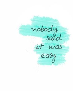 nobody said it was easy !