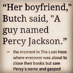 "Image may contain: text that says '""Her boyfriend,"" Butch said, ""A guy named Percy Jackson."" the moment in The Lost Hero where everyone was about to close their books but saw Percy's name and gasped' Percy Jackson Fan Art, Percy Jackson Memes, Percy Jackson Books, Percy Jackson Fandom, Annabeth Chase, Percy And Annabeth, Magnus Chase, Ace Hood, The Lost Hero"