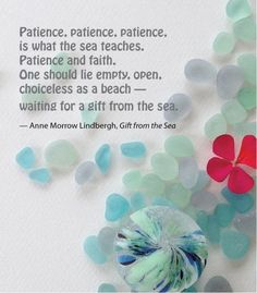 """""""... one should lie empty, open, choiceless as the beach - waiting from a gift from the sea."""" Quote by Anne Morrow Lindbergh from Gift from the Sea."""