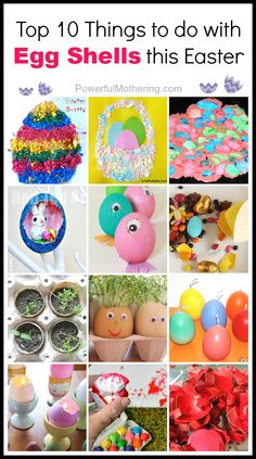 Top 10 Things to do with Egg Shells this Easter via Powerful Mothering