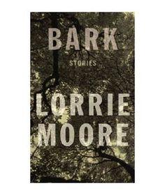 Bark, by Lorrie Moore