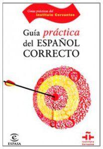 Guía del español correcto (GUÍAS PRÁCTICAS DEL INSTITUTO CERVANTES) de Instituto Cervantes https://www.amazon.es/dp/8467029277/ref=cm_sw_r_pi_dp_huS4wbBQXHV0H