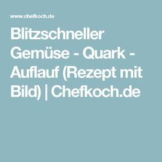 Blitzschneller Gemüse - Quark - Auflauf (Rezept mit Bild) | Chefkoch.de