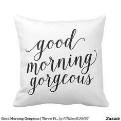 Good Morning Gorgeous | Throw Pillow