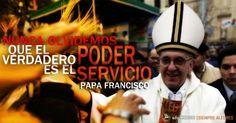El verdadero poder es el servicio... Papa Francisco