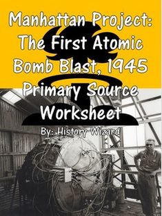 This worksheet allows students to use a primary source document to learn about the Manhattan Project and the testing of the first atomic bomb in New Mexico during July, 1945. I use this worksheet to help students better understand the development of the atomic bomb during World War II.This activity is very easy to use.