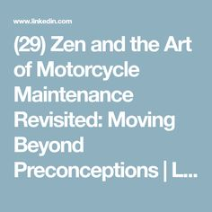 (29) Zen and the Art of Motorcycle Maintenance Revisited: Moving Beyond Preconceptions | LinkedIn