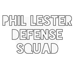 Repin to join the PHIL LESTER DEFENCE SQUAD.