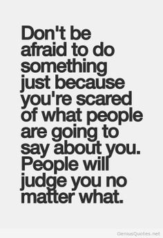 Dont be afraid to do something