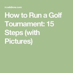 How to Run a Golf Tournament: 15 Steps (with Pictures)