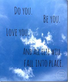 Do you. Be You. Love You.
