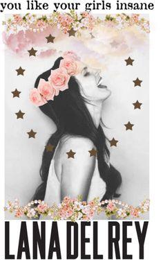 You like your girls insane. - Lana del Rey, Born to Die #lyrics