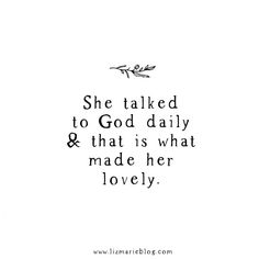She talked to God daily and that is what made her lovely.