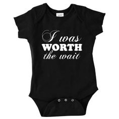 MORE COLOR OPTIONS, I Was Worth the Wait, New Baby Gift, Custom Baby Clothes