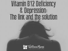 Vitamin B12 Deficiency and Depression the link and the solution Vitamin B12 Deficiency and Depression