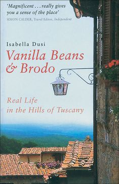 Vanilla Beans & Brodo: Real Life in the Hills of Tuscany by Isabella Dusi  An in-depth look at Italian life in the Tuscan hill town of Montalcino, written by an Australian couple.