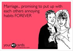 Funny Wedding/Engagement Ecard: Marriage... promising to put up with each others annoying habits FOREVER.